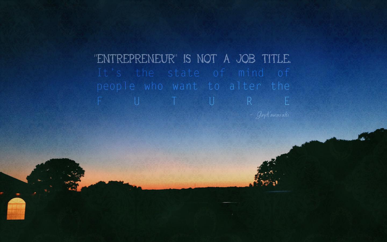 July wallpaper entrepreneur is not a job title dirtywork - Entrepreneur wallpaper ...